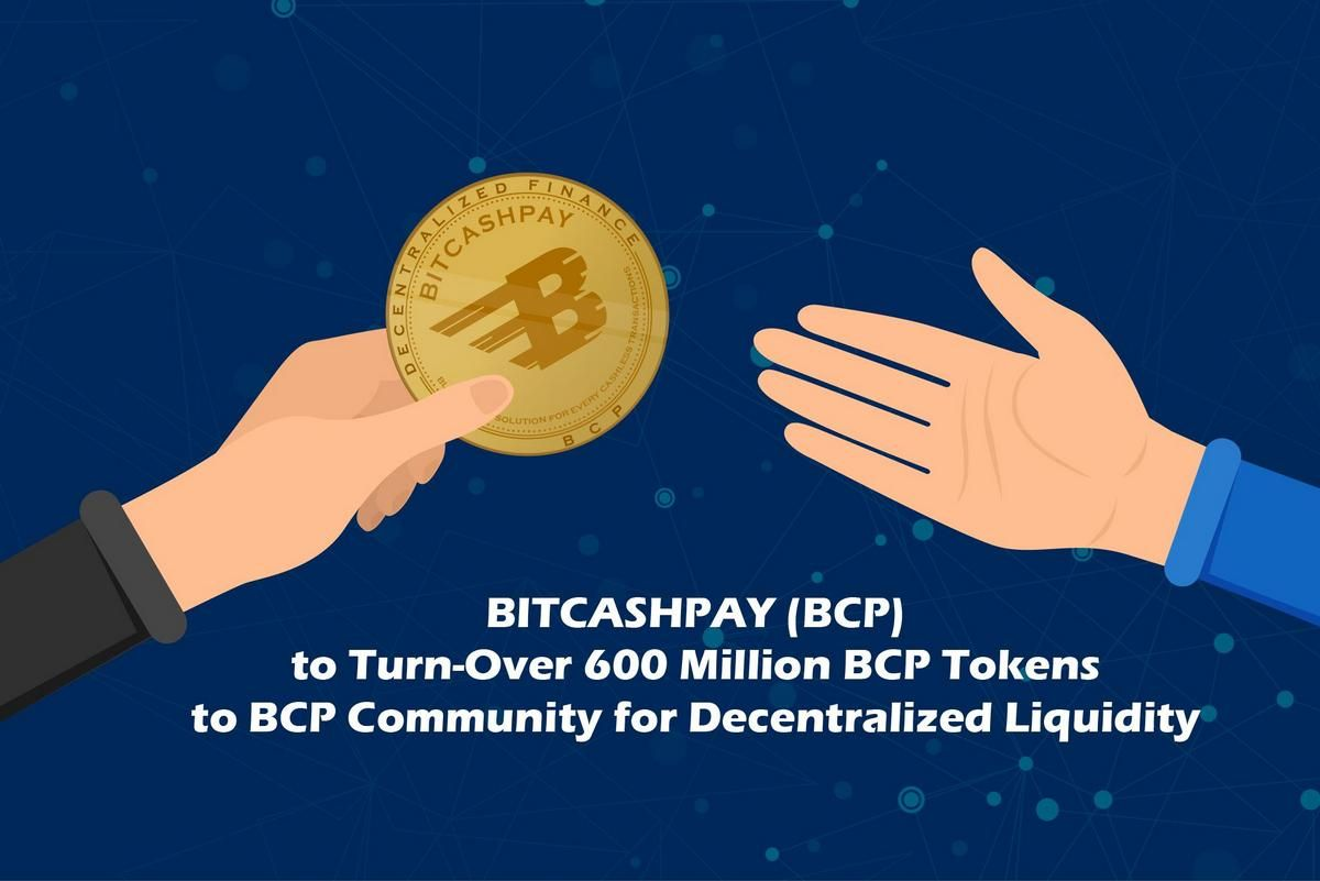 BITCASHPAY BCP to Turn-Over 600 Million BCP Tokens to BCP Community for Decentralized Liquidity