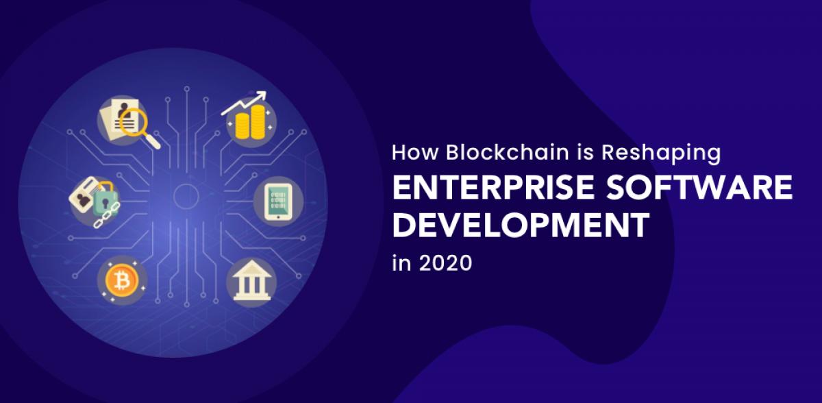 How Blockchain Is Reshaping Enterprise Software Development In 2020